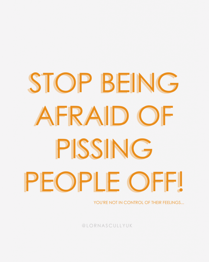 Stop Being Afraid Of Pissing People Off