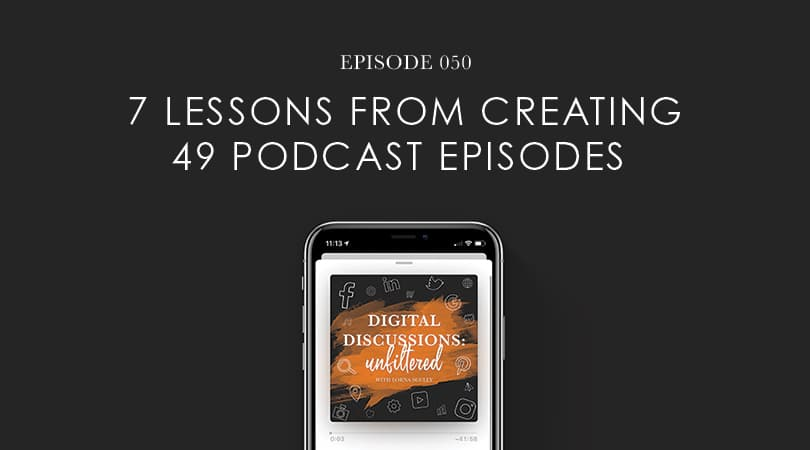 7 Lessons From Creating A Podcast - Digital Discussions Unfiltered with Lorna Scully